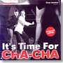 It's Time For Cha Cha